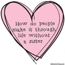 I dont have a biological sister, but I love the sisters i have been blessed with in my life! sister quotes and sayings - Google Search                                                                                                                                                      More