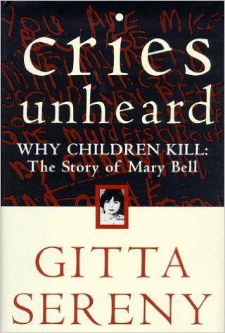 Cries Unheard: Why Children Kill: The Story of Mary Bell: Gitta Sereny: 9780805060676: AmazonSmile: Books