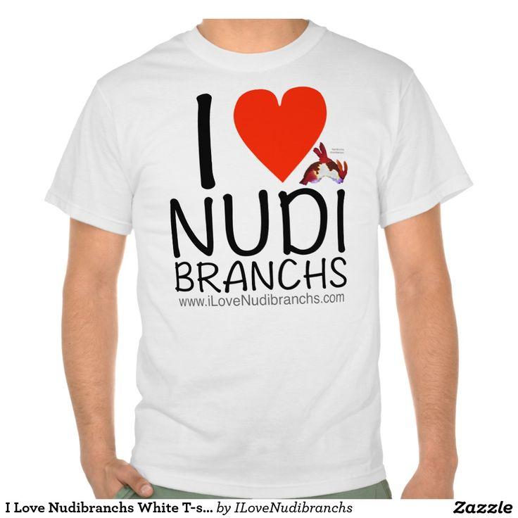 I Love Nudibranchs White T-shirt for men #nudibranch #iLoveNudibranchs #shirt #Tshirt @zazzle
