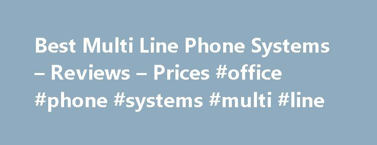 Best Multi Line Phone Systems – Reviews – Prices #office #phone #systems #multi #line http://lesotho.remmont.com/best-multi-line-phone-systems-reviews-prices-office-phone-systems-multi-line/  # In this article we cover the basics followed by the most populer models for you to choose from for your business: A multi-line phone system can be easily personalised to suit the needs of your business, operating as an integral part of the company. Whether you need multiple telephone lines directed to…