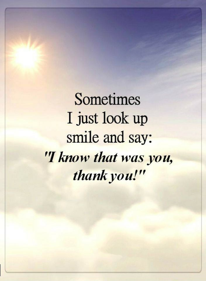 Quotes Sometimes I just look up smile and say I know that you, thank you.