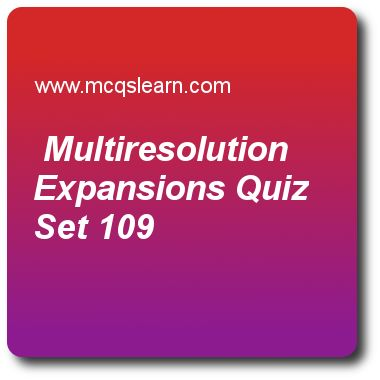 Multiresolution Expansions Quizzes:  digital image processing Quiz 109 Questions and Answers - Practice image processing quizzes based questions and answers to study multiresolution expansions quiz with answers. Practice MCQs to test learning on multiresolution expansions, edge models in digital image processing, measuring image information, pseudocolor image processing, what is intensity transformation quizzes. Online multiresolution expansions worksheets has study guide as function space…