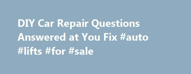 DIY Car Repair Questions Answered at You Fix #auto #lifts #for #sale http://auto.remmont.com/diy-car-repair-questions-answered-at-you-fix-auto-lifts-for-sale/  #auto repair questions # Auto Repair Question Answered Do it yourself mechanics are fantastic at performing their own vehicle maintenance. These same DIY minded people may hesitate to tackle what they consider a complex electrical problem. Sometimes a problem that seems complicated turns out to be a loose ground or poor connection…