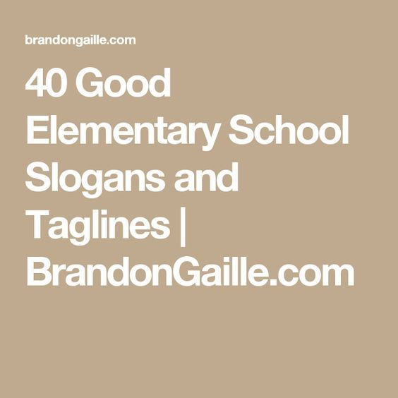 40 Good Elementary School Slogans and Taglines | BrandonGaille.com
