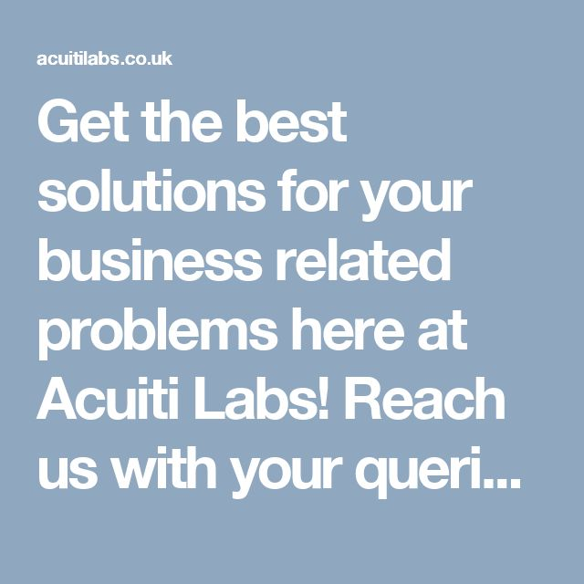 Get the best solutions for your business related problems here at Acuiti Labs! Reach us with your queries  >> http://acuitilabs.co.uk/reach-us/