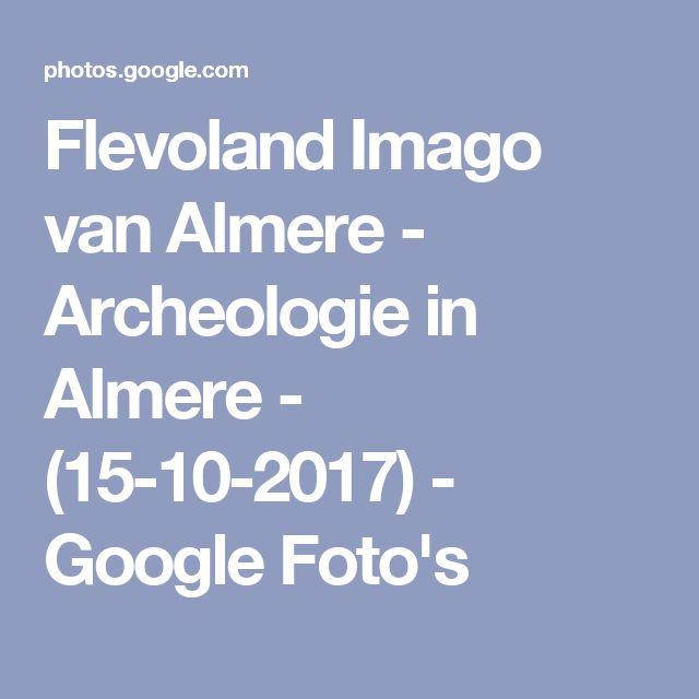 Flevoland Imago van Almere - Archeologie in Almere - (15-10-2017) - Google Foto's