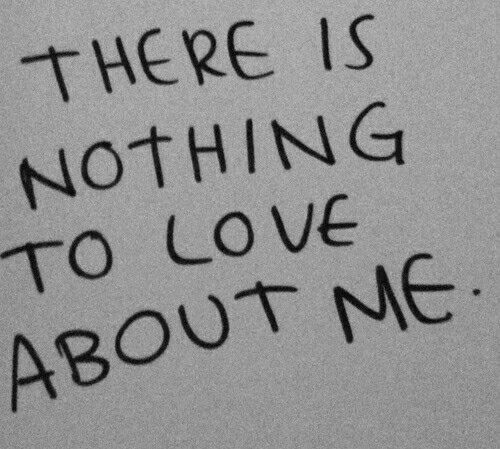 There is nothing to love about me !