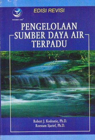 Pengelolaan Sumber Daya Air Terpadu – Edisi Revisi – Robert J. Kodoatie – Roestam Sjarief