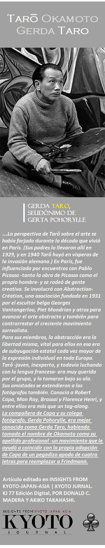 Okamoto Tarō (1911-1996) conocía a Robert Capa, Man Ray, Brassai y Florence Henri, y entre ellos era más que un tag-along. La compañera de Capa y su colega fotógrafo, Gerda Pohorylle, era mejor conocida como Gerda Taro, habiendo tomado el nombre de Okamoto como su apellido profesional -un movimiento que le ayudó a coincidir con la propia adopción de Capa de un pegadizo apodo de cuatro letras para reemplazar a Friedmann.