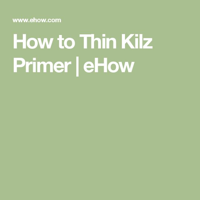 How to Thin Kilz Primer | eHow