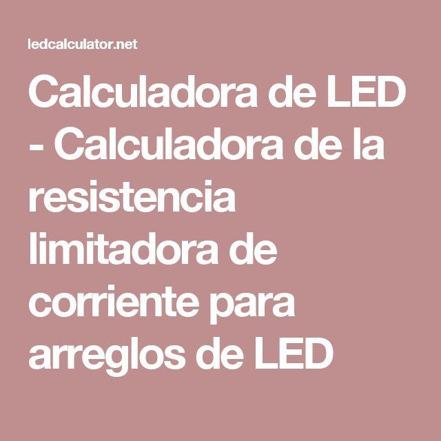 Calculadora de LED - Calculadora de la resistencia limitadora de corriente para arreglos de LED