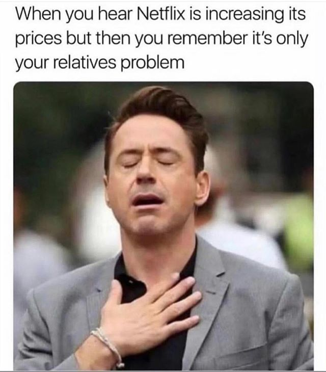 When You Hear Netflix Is Raising Prices Again But You Realize It S Only Your Relatives Problem Instafunny Instagood Funny Photo Memes Funny Memes Netflix