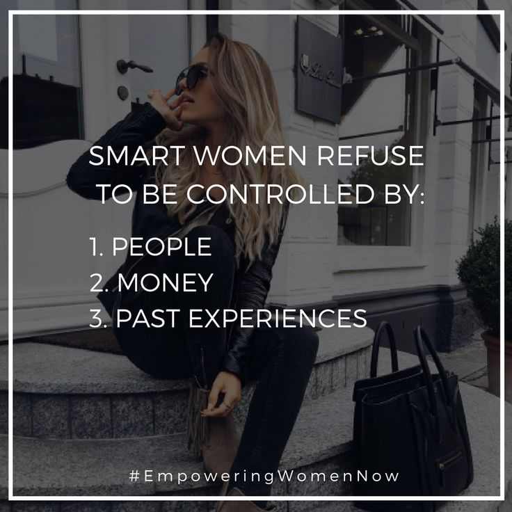 Smart women refuse to be controlled... period.