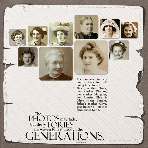 Generations ~ Scrap a page about the women in your family through the generations. Love the simple design of this layout, casual photo placement and distressed edges.
