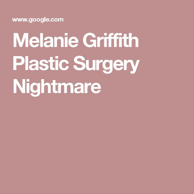 Melanie Griffith Plastic Surgery Nightmare