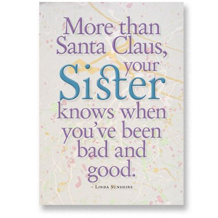 sister quotes and sayings | Sister birthday card. More than Santa Claus, your sister knows when ...
