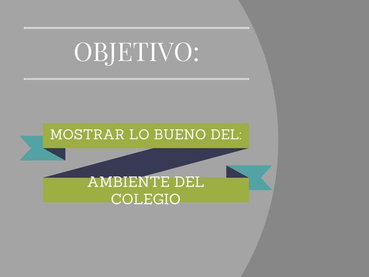 TITULO: Objetivo Ambiente Escolar Editor: Maira Borda,Fernando Bernal Descripcion: Objetivo: Mostrar una sana convivencia de lo que sucede en el colegio