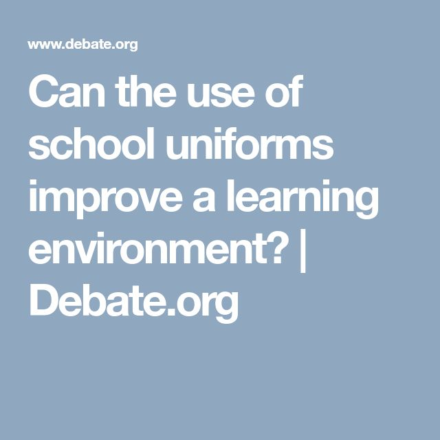 Can the use of school uniforms improve a learning environment?  | Debate.org
