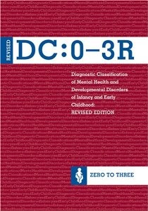 Diagnostic Classification of Mental Health And Development Disorders Of Infancy and Early Childhood: DC:0-3R: Zero to Three: 9780943657905: Amazon.com: Books - a must have for practitioners evaluating children under 5.