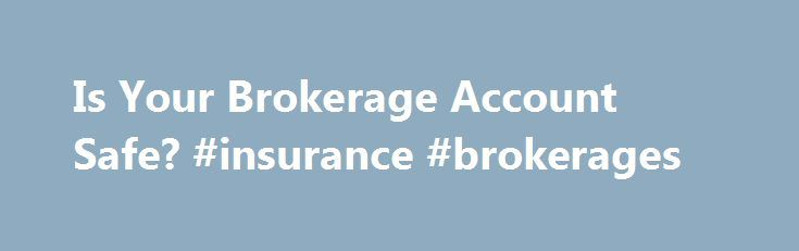 Is Your Brokerage Account Safe? #insurance #brokerages http://charlotte.remmont.com/is-your-brokerage-account-safe-insurance-brokerages/  # Is Your Brokerage Account Safe? Please can you clarify what SIPC does? I called my brokerage firm to ask about the safety of my investment account, which is not covered by FDIC. They told me not to worry because my securities and cash are covered by SIPC. What does SIPC do if my brokerage firm goes under? The Securities Investor Protection Corp. (SIPC)…
