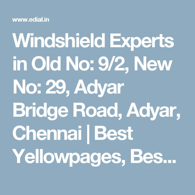 Windshield Experts in Old No: 9/2, New No: 29, Adyar Bridge Road, Adyar, Chennai | Best Yellowpages, Best Automobile Glass Dealers, Best Car Glass Repair and Services, Best Car Battery Repair and Services, Best Car Spare Parts Dealers, Best Car Accessories, Best Car Polish Cleaning Service, India