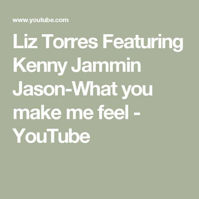 Liz Torres Featuring Kenny Jammin Jason-What you make me feel - YouTube