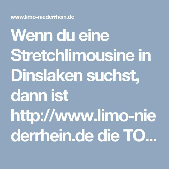 Wenn du eine Stretchlimousine in Dinslaken suchst, dann ist http://www.limo-niederrhein.de  die TOP ADRESSE!!!