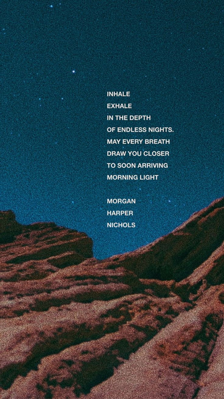 Inhale, exhale, in the depth of endless nights — morning, inspirational short quote for teen girls, for women, dealing with depression, dealing with anxiety, needing strength, needing answers, hope, heartbreak, heartbroken, midnight, galaxy aesthetic, dark, stars, morgan harper nichols, vsco, poetry, poem