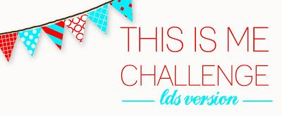 This Is Me Challenge--LDS Version