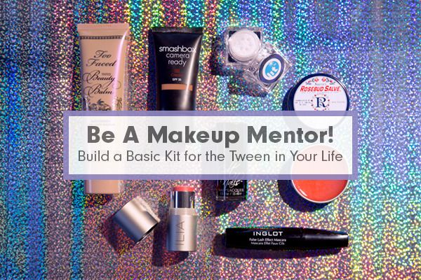 Be A Makeup Mentor! Build a Basic Kit for the Tween in Your Life