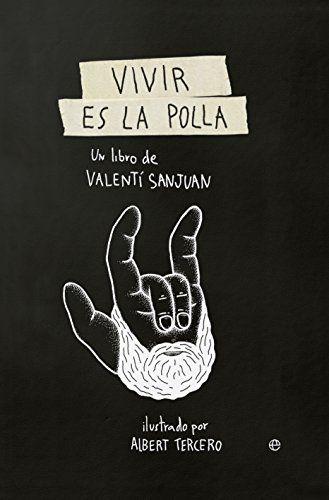 Vivir Es La Polla (Fuera de colección) de Valentí Sanjuan https://www.amazon.es/dp/8490607133/ref=cm_sw_r_pi_dp_x_d5oEybYM3GWQ4