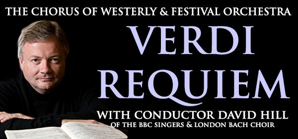 •	The Chorus of Westerly welcomes Maestro David Hill to the podium for the performance of Verdi's Requiem. The Chorus of Westerly is an intergenerational 200 member chorus that perform the masterworks in choral literature and provide music education for child and adult singers.