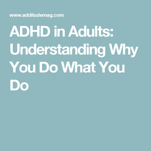 ADHD in Adults: Understanding Why You Do What You Do