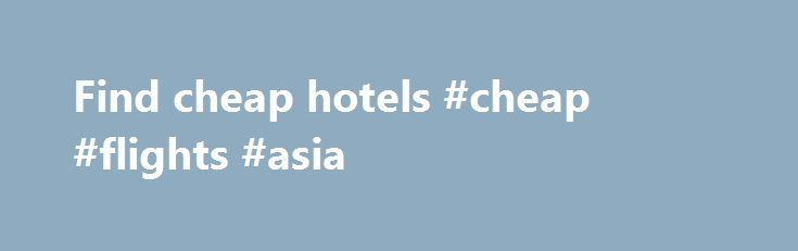 Find cheap hotels #cheap #flights #asia http://cheap.nef2.com/find-cheap-hotels-cheap-flights-asia/  #find cheap hotels # Hotels Here at lastminute.com, we know hotels, and we aim to bring you the best price on a last minute booking. From modern apartments and traditional guesthouses to well-known brands and boutique accommodations; we've got a great choice of places to stay. If you're looking to save a bit of money on your holiday, check out our selection of cheap rooms, or if you want to…
