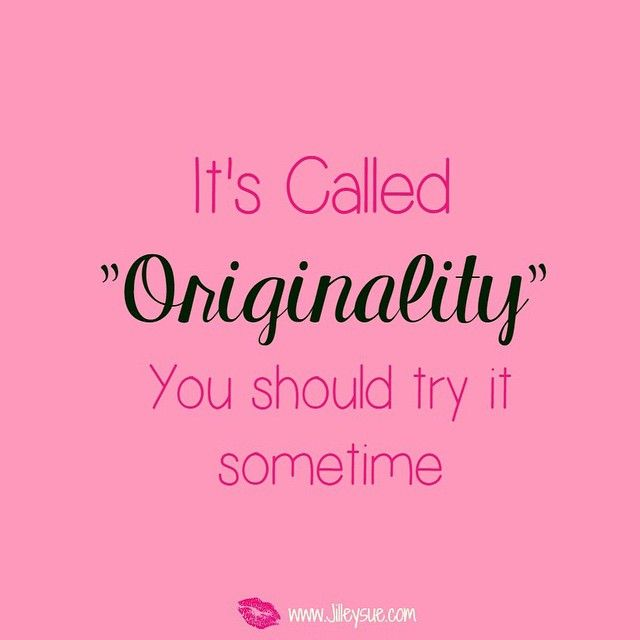Girls girls girls!! Don't ever copy! Be original! All copy cats do is burn bridges with people online. Compliment people! Let them know you think their stuff is amazing and you want to use it for inspiration! Use your own ideas! Create your own theme Use