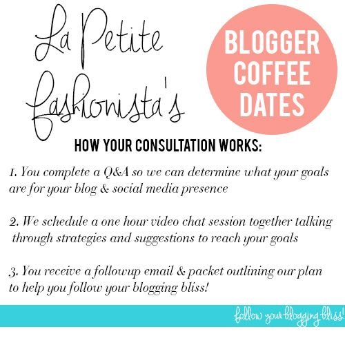 Want to find your blogging bliss? Click here for more info on LPF's blogger coffee dates- personalized & affordable blogging/social media consulting in a fun & friendly video conference!  http://lapetitefashionista.blogspot.com/2013/07/hire-me-for-blogger-coffee-date.html