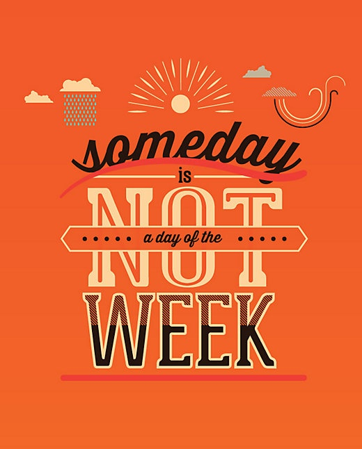 Someday is not a day of the week // Quotes that will inspire you to become the best version of you (The PumpUp Blog)