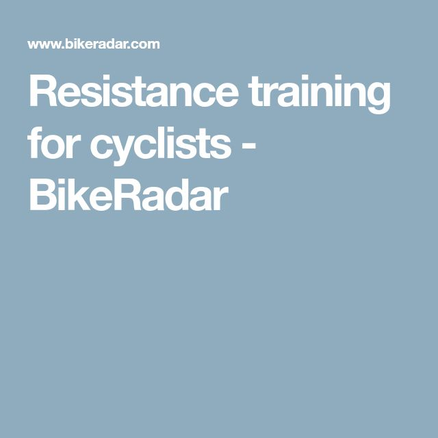 Resistance training for cyclists - BikeRadar