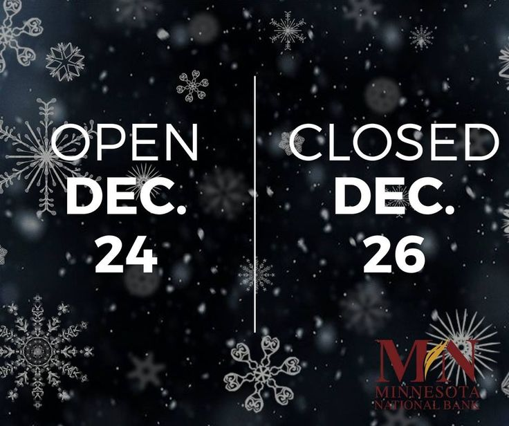 Gentle reminder that all Minnesota National Bank locations are open on Saturday, Dec. 24th for regular, Saturday hours and closed on Monday, Dec. 26th.