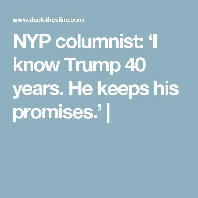 NYP columnist: 'I know Trump 40 years. He keeps his promises.' |