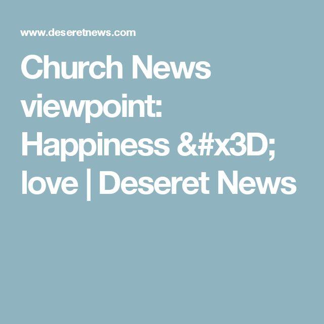 Church News viewpoint: Happiness = love | Deseret News