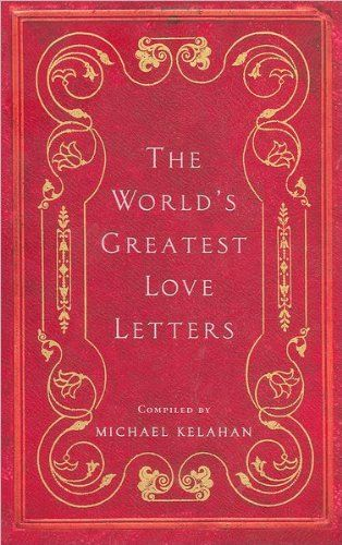 The World's Greatest Love Letters by Compiled by: Michael Kelahan http://www.amazon.com/dp/1435129598/ref=cm_sw_r_pi_dp_fjl4ub1BB4D8B