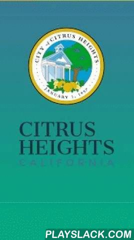 City Of Citrus Heights  Android App - playslack.com ,  City of Citrus Heights is the official mobile app for the City of Citrus Heights. The app provides a connection between the City of Citrus Heights and its citizens and visitors. Enjoy convenient access to local officials, businesses and event registration. Whether a resident or visitor, this app delivers access to community news, events and emergency alerts.Features include: • News – Receive official news about the local area.• Calendar…