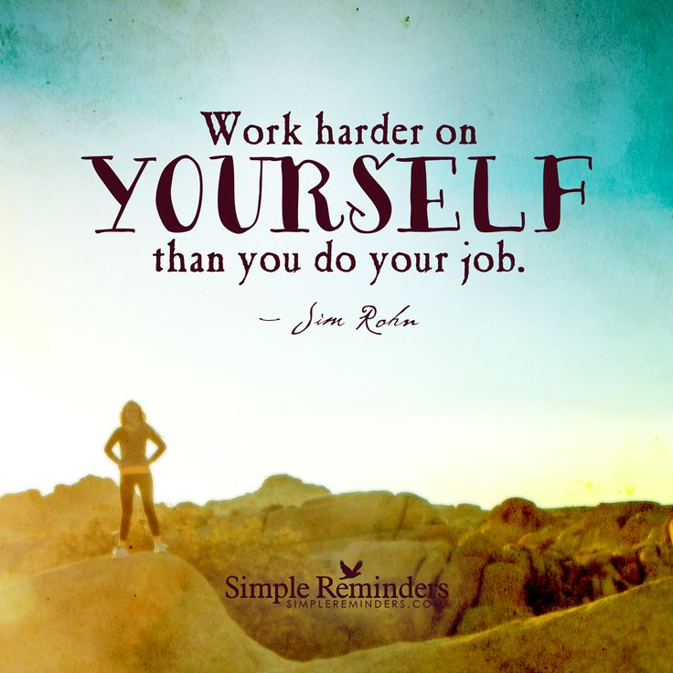 Work harder on yourself than you do your job. — Jim Rohn