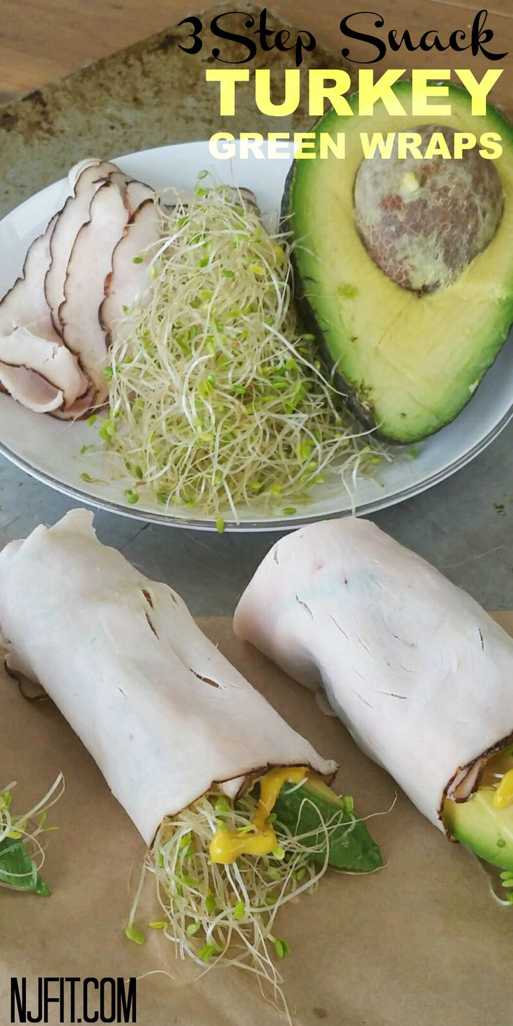 It's time to talk TURKEY! Turkey Green Wraps Ingredients: Turkey, mustard, sprouts, & avocado Lay down turkey and spread on mustard or dressing add sprouts and avocado slice Wrap! Click for more healthy and easy snacks!