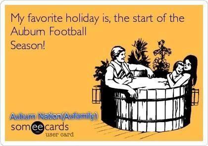 Auburn | My favorite holiday is the start of the Auburn Football Season!