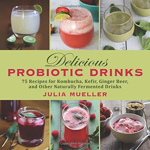 The health benefits of probiotics are no secret—doctors from both the Western and Eastern medicine camps sing the praises of probiotics for their positive Delicious Probiotic Drinks: 75 Recipes for Kombucha, Kefir, Ginger Beer, and Other Naturally Fermented Drinks