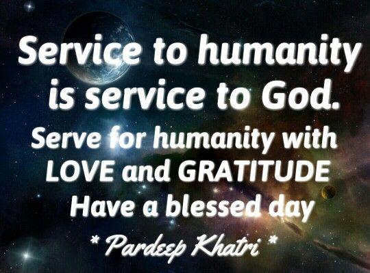 Serve humanity, serve God.