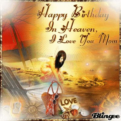 <b>Happy</b> <b>Birthday</b> <b>In Heaven</b>, I Love You Mom.
