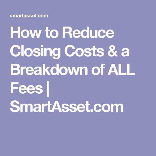 How to Reduce Closing Costs & a Breakdown of ALL Fees | SmartAsset.com